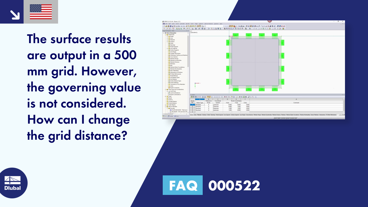 FAQ 000522 | <p>The surface results are output in a 500 mm grid. However, the governing value is not considered. How can I change the grid distance?</p>