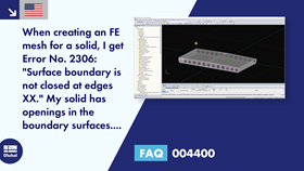 "FAQ 004400 | When creating an FE mesh for a solid, I get Error No. 2306: ""Surface boundary is not closed at edges XX.""<div>My solid has openings in the boundary surfaces. How can I solve the problem?</div>"