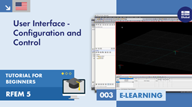 RFEM 5 Tutorial for Beginners | 003 User Interface - Configuration and Control