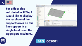 FAQ 002001 | For a floor slab calculated in RFEM, I would like to display the resultant of the support forces on this line support in a single load case.The aggregate resultant of all support forces in a load case can be displayed. How can I display the resultant of selected line support?
